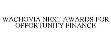 WACHOVIA NEXT AWARDS FOR OPPORTUNITY FINANCE