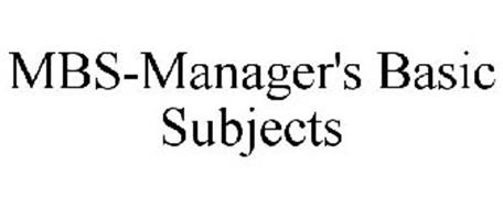 MBS-MANAGER'S BASIC SUBJECTS