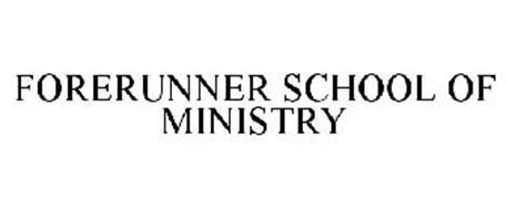 FORERUNNER SCHOOL OF MINISTRY