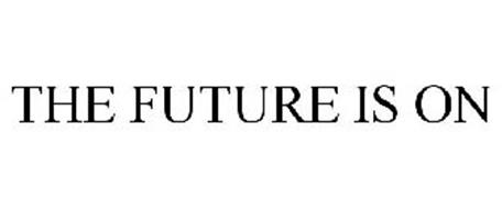 THE FUTURE IS ON
