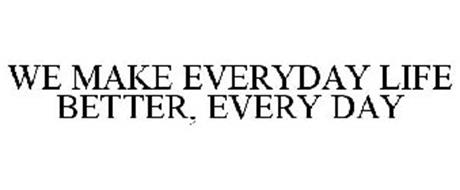 WE MAKE EVERYDAY LIFE BETTER, EVERY DAY