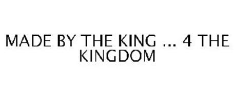 MADE BY THE KING ... 4 THE KINGDOM