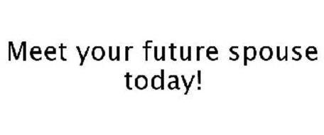 MEET YOUR FUTURE SPOUSE TODAY!