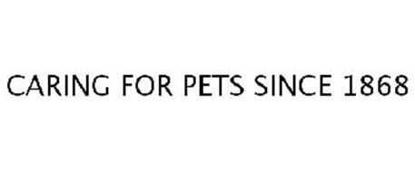 CARING FOR PETS SINCE 1868