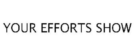 YOUR EFFORTS SHOW
