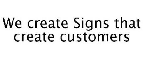 WE CREATE SIGNS THAT CREATE CUSTOMERS