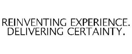 REINVENTING EXPERIENCE. DELIVERING CERTAINTY.