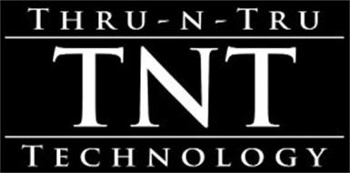 THRU-N-TRU TNT TECHNOLOGY