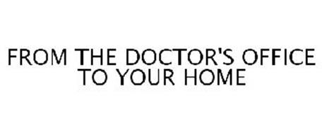 FROM THE DOCTOR'S OFFICE TO YOUR HOME