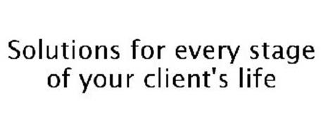 SOLUTIONS FOR EVERY STAGE OF YOUR CLIENT'S LIFE
