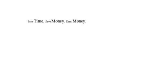 SAVE TIME. SAVE MONEY. EARN MONEY.