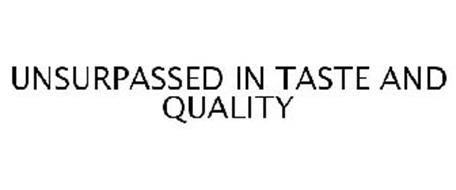 UNSURPASSED IN TASTE AND QUALITY