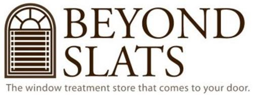 BEYOND SLATS THE WINDOW TREATMENT STORE THAT COMES TO YOUR DOOR.