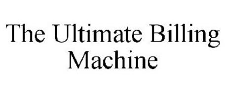 THE ULTIMATE BILLING MACHINE
