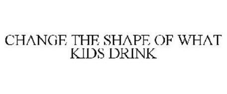 CHANGE THE SHAPE OF WHAT KIDS DRINK
