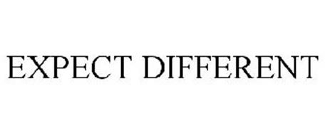 EXPECT DIFFERENT