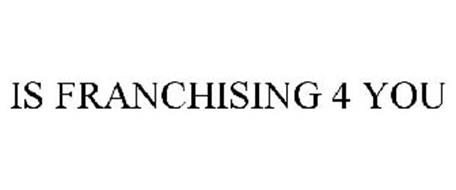 IS FRANCHISING 4 YOU