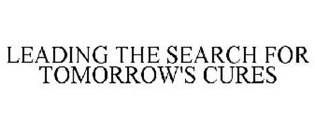 LEADING THE SEARCH FOR TOMORROW'S CURES