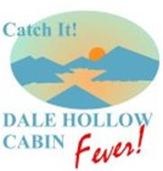 CATCH IT! DALE HOLLOW CABIN FEVER!