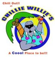 CHILL OUT!! AT CHILLIE WILLIE'S A COOOL PLACE TO BE!!!