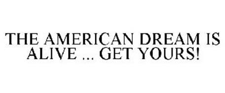 THE AMERICAN DREAM IS ALIVE ... GET YOURS!
