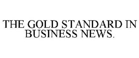 THE GOLD STANDARD IN BUSINESS NEWS.