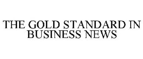 THE GOLD STANDARD IN BUSINESS NEWS