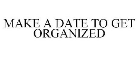 MAKE A DATE TO GET ORGANIZED