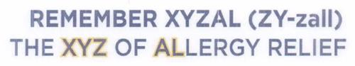 REMEMBER XYZAL (ZY-ZALL) THE XYZ OF ALLERGY RELIEF