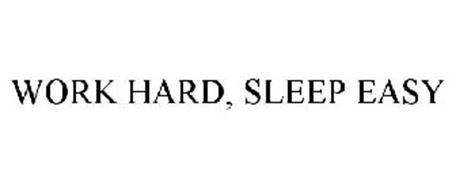 WORK HARD, SLEEP EASY