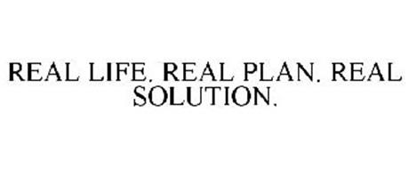 REAL LIFE. REAL PLAN. REAL SOLUTION.