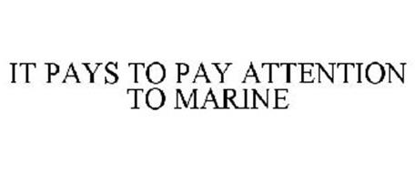 IT PAYS TO PAY ATTENTION TO MARINE