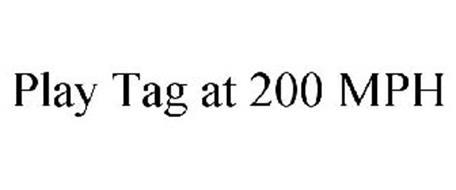 PLAY TAG AT 200 MPH