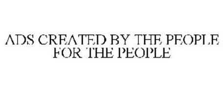 ADS CREATED BY THE PEOPLE FOR THE PEOPLE
