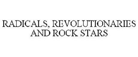 RADICALS, REVOLUTIONARIES AND ROCK STARS