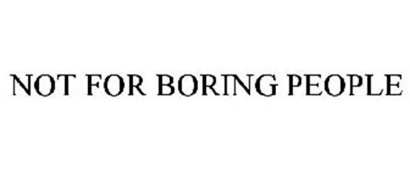NOT FOR BORING PEOPLE