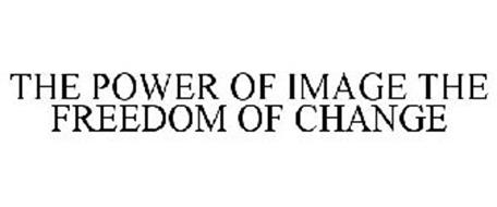 THE POWER OF IMAGE THE FREEDOM OF CHANGE