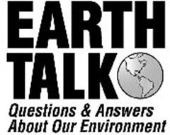 EARTHTALK QUESTIONS & ANSWERS ABOUT OUR ENVIRONMENT
