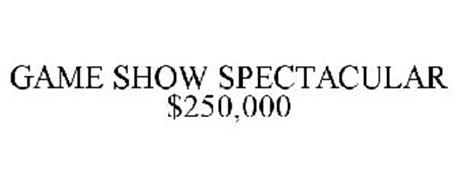 GAME SHOW SPECTACULAR $250,000