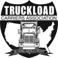 TRUCKLOAD CARRIERS ASSOCIATION DELIVERING AMERICA'S FREIGHT