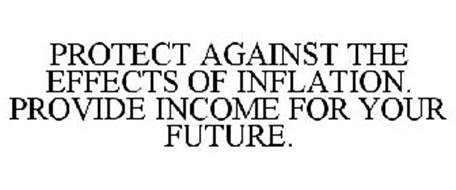 PROTECT AGAINST THE EFFECTS OF INFLATION. PROVIDE INCOME FOR YOUR FUTURE.