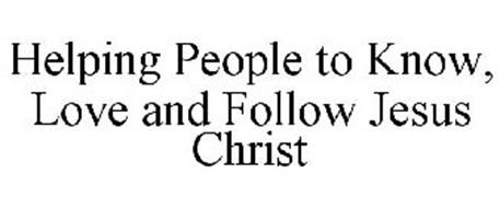 HELPING PEOPLE TO KNOW, LOVE AND FOLLOW JESUS CHRIST