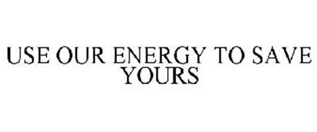 USE OUR ENERGY TO SAVE YOURS