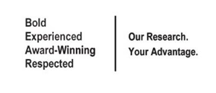 BOLD EXPERIENCED AWARD-WINNING RESPECTED OUR RESEARCH. YOUR ADVANTAGE