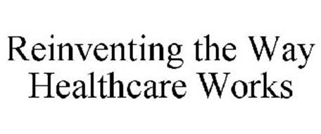 REINVENTING THE WAY HEALTHCARE WORKS