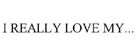 I REALLY LOVE MY...