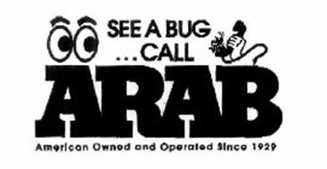 SEE A BUG... CALL ARAB AMERICAN OWNED AND OPERATED SINCE 1929