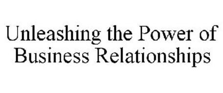 UNLEASHING THE POWER OF BUSINESS RELATIONSHIPS