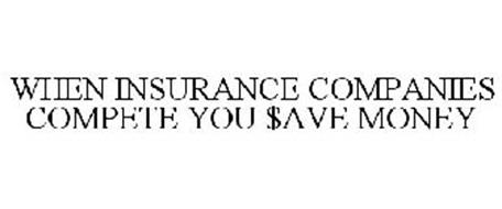 WHEN INSURANCE COMPANIES COMPETE YOU $AVE MONEY