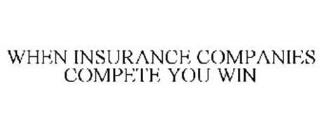 WHEN INSURANCE COMPANIES COMPETE YOU WIN